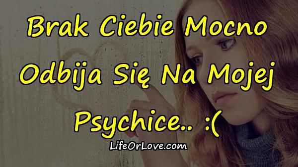 Brak Ciebie Mocno Odbija Się Na Mojej Psychice.. :(