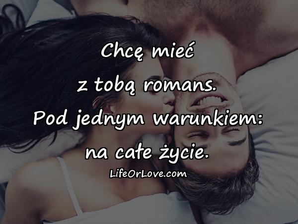 Chcę mieć z tobą romans. Pod jednym warunkiem: na całe życie.