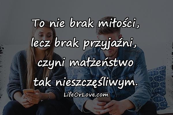 To nie brak miłości, lecz brak przyjaźni, czyni małżeństwo tak nieszczęśliwym.