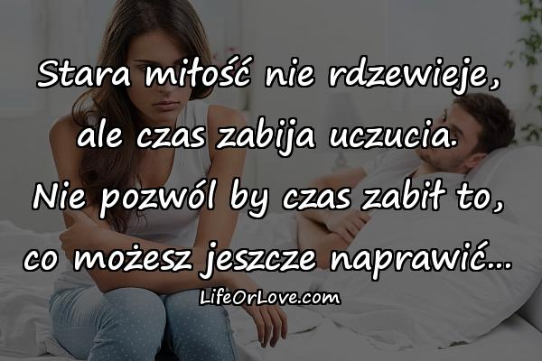 Stara miłość nie rdzewieje, ale czas zabija uczucia. Nie pozwól by czas zabił to, co możesz jeszcze naprawić...
