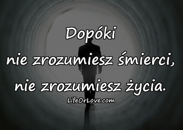 Dopóki nie zrozumiesz śmierci, nie zrozumiesz życia.