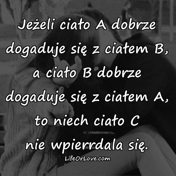 Jeżeli ciało A dobrze dogaduje się z ciałem B, a ciało B dobrze dogaduje się z ciałem A, to niech ciało C nie wpierrdala się.