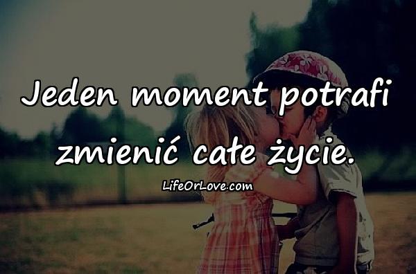 Jeden moment potrafi zmienić całe życie.