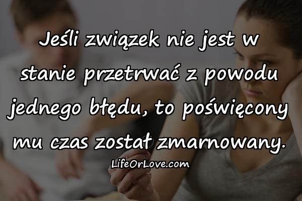 Jeśli związek nie jest w stanie przetrwać z powodu jednego błędu, to poświęcony mu czas został zmarnowany.