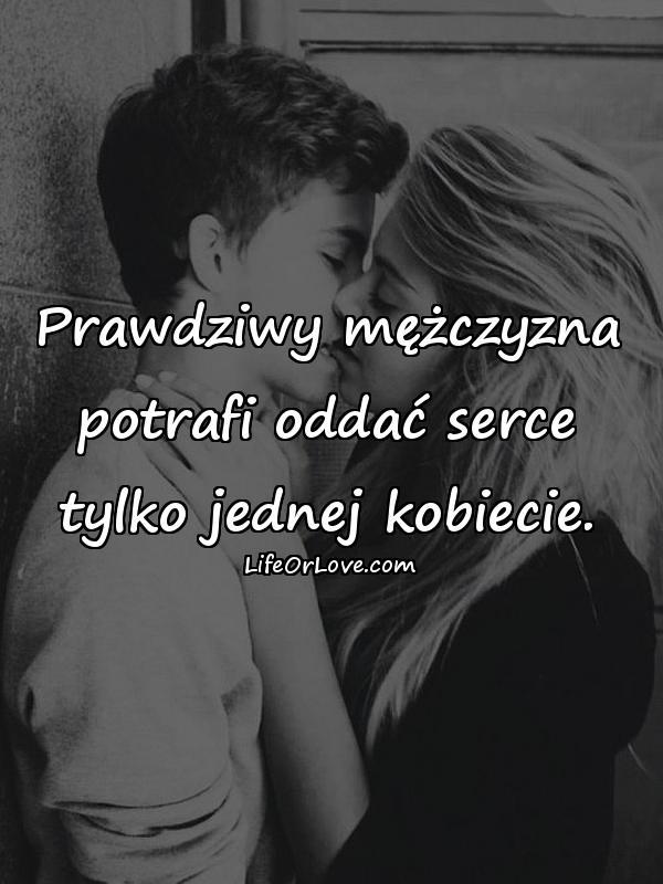 Prawdziwy mężczyzna potrafi oddać serce tylko jednej kobiecie.