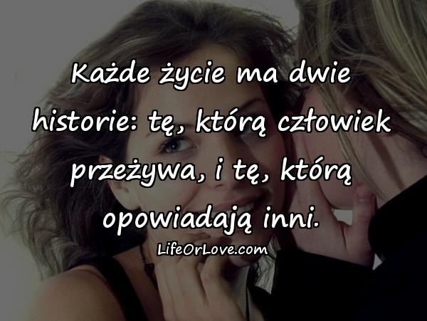 Każde życie ma dwie historie: tę, którą człowiek przeżywa, i tę, którą opowiadają inni.