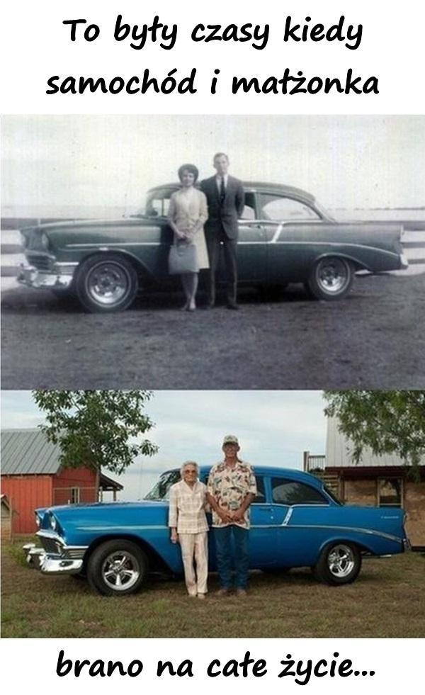 To były czasy kiedy samochód i małżonka brano na całe życie...