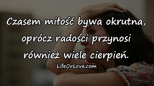 Czasem miłość bywa okrutna, oprócz radości przynosi również wiele cierpień.