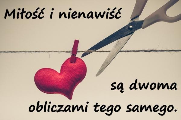 Miłość i nienawiść są dwoma obliczami tego samego.