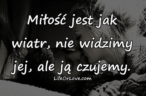 Miłość jest jak wiatr, nie widzimy jej, ale ją czujemy.