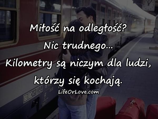 Miłość na odległość? Nic trudnego... Kilometry są niczym dla ludzi, którzy się kochają.