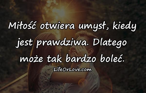 Miłość otwiera umysł, kiedy jest prawdziwa. Dlatego może tak bardzo boleć.