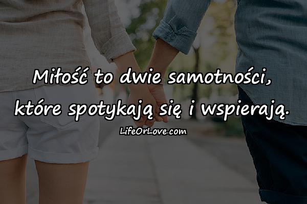 Miłość to dwie samotności, które spotykają się i wspierają.