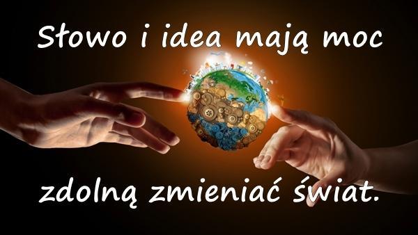 Słowo i idea mają moc zdolną zmieniać świat.
