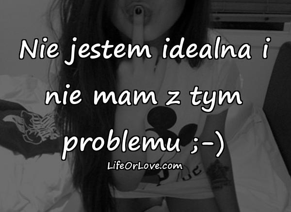 Nie jestem idealna i nie mam z tym problemu ;-)