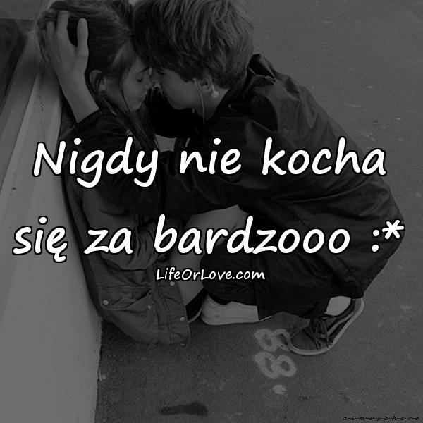 Nigdy nie kocha się za bardzooo :*