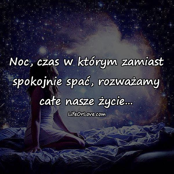 Noc, czas w którym zamiast spokojnie spać, rozważamy całe nasze życie...