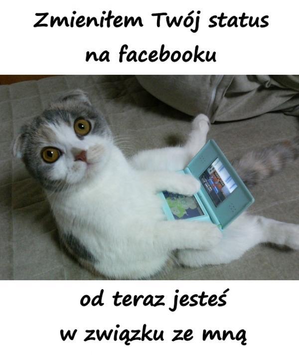 Zmieniłem Twój status na facebooku od teraz jesteś w związku ze mną