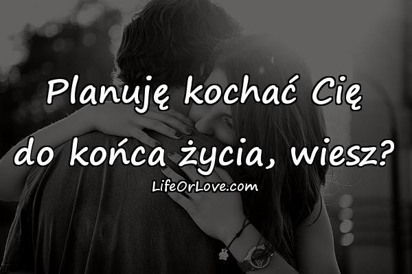 Planuję kochać Cię do końca życia, wiesz?