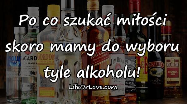 Po co szukać miłości skoro mamy do wyboru tyle alkoholu!