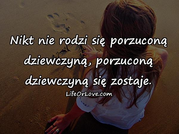 Nikt nie rodzi się porzuconą dziewczyną, porzuconą dziewczyną się zostaje.