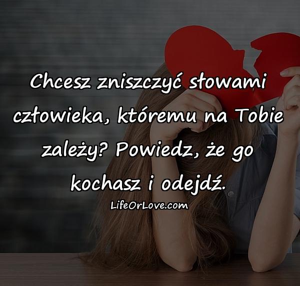 Chcesz zniszczyć słowami człowieka, któremu na Tobie zależy? Powiedz, że go kochasz i odejdź.