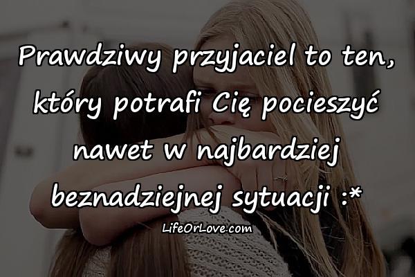 Prawdziwy przyjaciel to ten, który potrafi Cię pocieszyć nawet w najbardziej beznadziejnej sytuacji :*