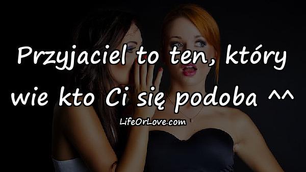 Przyjaciel to ten, który wie kto Ci się podoba ^^