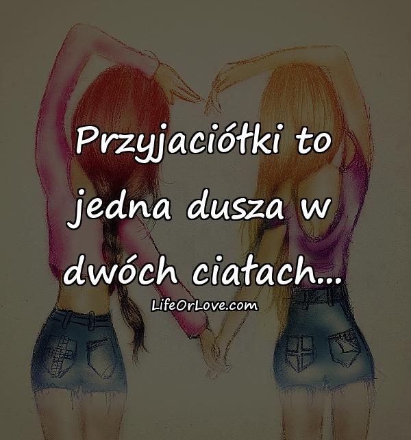 Przyjaciółki to jedna dusza w dwóch ciałach...