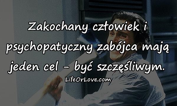 Zakochany człowiek i psychopatyczny zabójca mają jeden cel - być szczęśliwym.