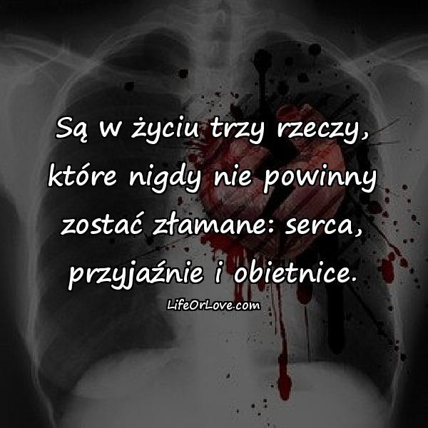 Są w życiu trzy rzeczy, które nigdy nie powinny zostać złamane: serca, przyjaźnie i obietnice.