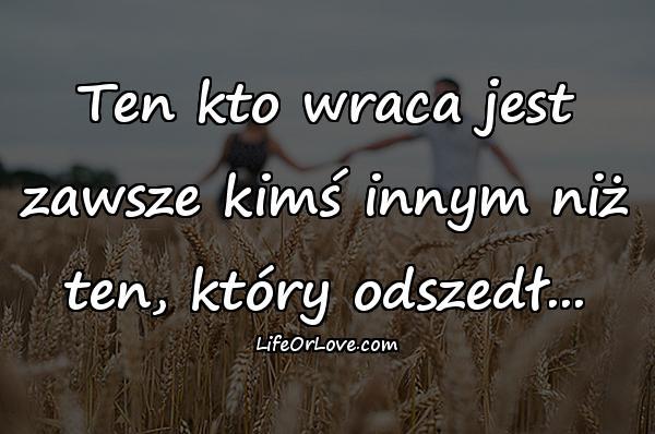 Ten kto wraca jest zawsze kimś innym niż ten, który odszedł...