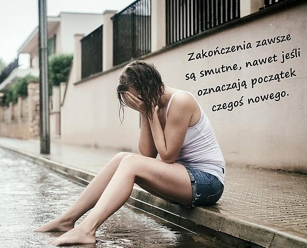 Zakończenia zawsze są smutne, nawet jeśli oznaczają początek czegoś nowego