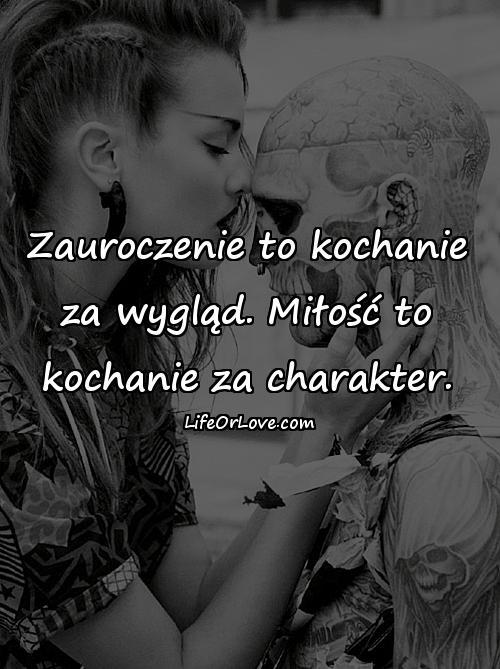 Zauroczenie to kochanie za wygląd. Miłość to kochanie za charakter.
