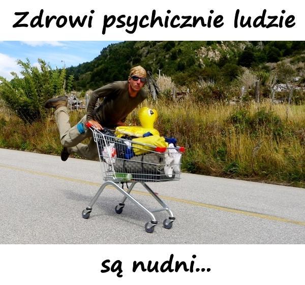 Zdrowi psychicznie ludzie są nudni...