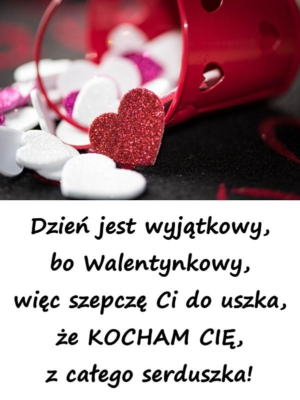Dzień jest wyjątkowy, bo Walentynkowy, więc szepczę Ci do uszka, że KOCHAM CIĘ, z całego serduszka!